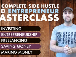 The Complete Side Hustle and Entrepreneur Masterclass